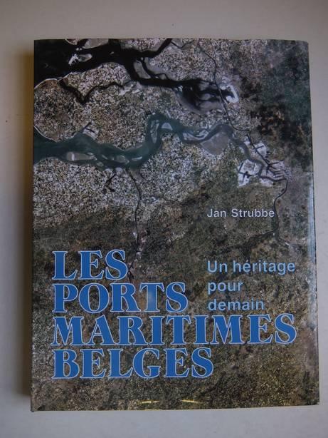STRUBBE, J. - Les ports maritimes belges; un héritage pour demain.