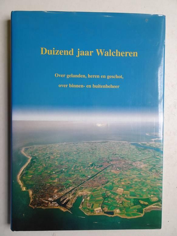 BEENHAKKER, A., A.O.. - Duizend jaar Walcheren. Over gelanden, heren en geschot, over binnen- en buitenbeheer.
