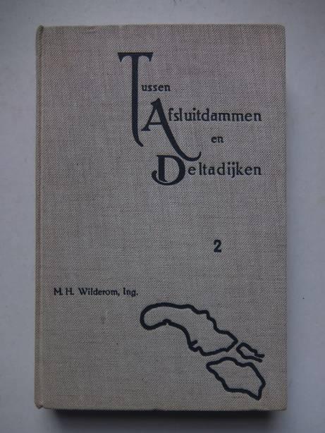WILDEROM, M.H. - Tussen Afsluitdammen en Deltadijken; II: Noord-Zeeland (Schouwen-Duiveland, Tholen en St.-Philipsland).