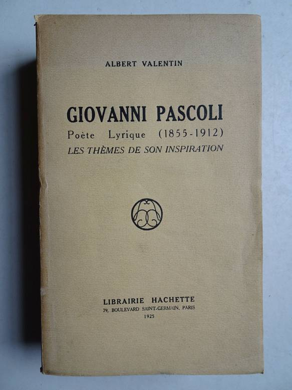 VALENTIN, A.. - Giovanni Pascoli, poète lyrique (1855-1912); les thèmes de son inspiration.