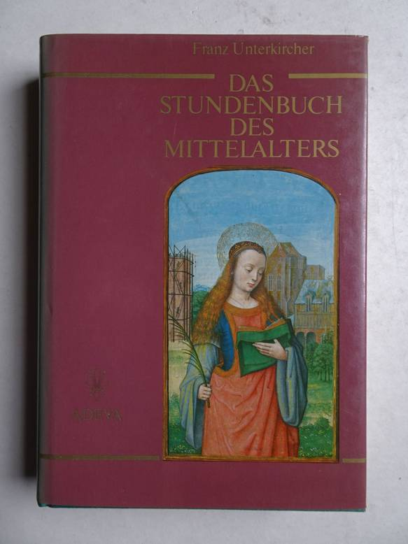 UNTERKIRCHER, F.. - Das Stundenbuch des Mittelalters.