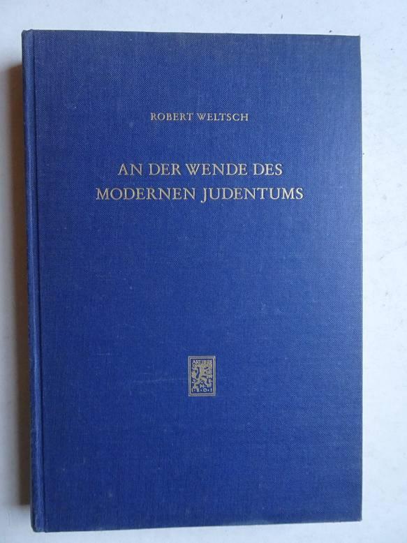 WELTSCH, R.. - An der Wende des modernen Judentums; Betrachtungen aus fünf Jahrzehnten.