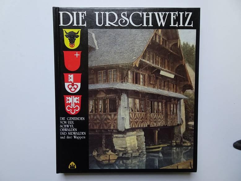 ACHERMANN, HANSJAKOB A.O.. - Die Urschweiz und ihre Wappen. Die Gemeinden von Uri, Schwyz, Obwalden und Nidwalden.