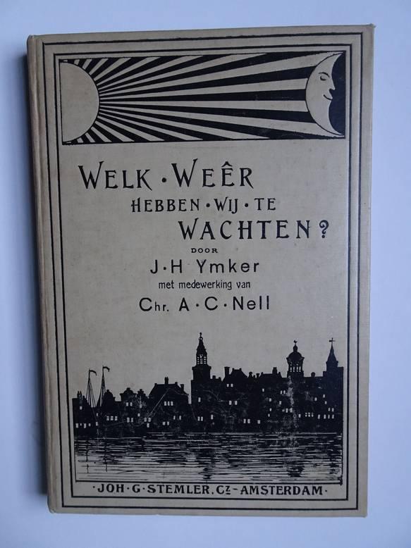 YMKER, J.H. / NELL, CHR. A.C.. - Welk weêr hebben wij te wachten? Een populaire schets van de voornaamste weêrsverschijnselen. Tevens handleiding om op eenvoudige wijze het weêr te kunnen voorspellen.