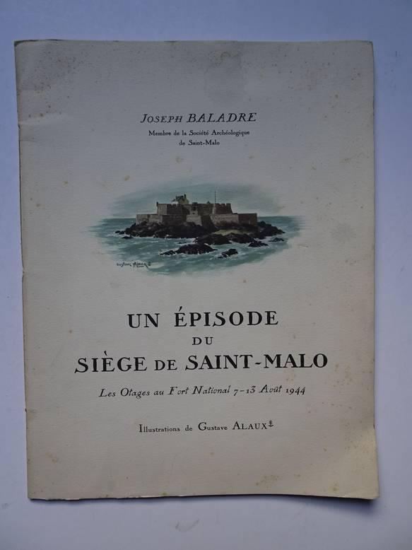 BALADRE, J.. - Un épisode du siège de Saint-Malo. Les Otages au Fort National 7 - 13 Août 1944. Illustrations de Gustave Alaux.