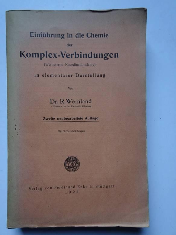 WEINLAND, R.. - Einführung in die Chemie der Komplex-Verbindungen (Wernersche Koordinationslehre) in elementarer Darstellung.