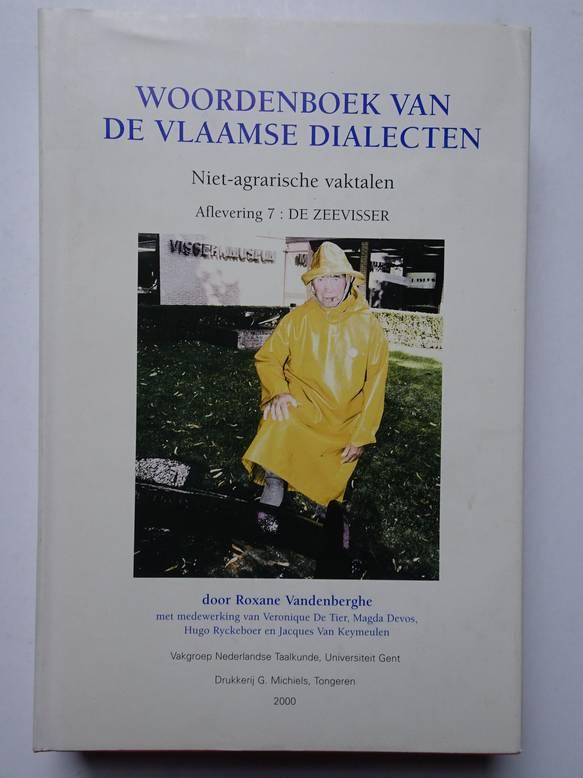 VANDENBERGHE, ROXANE. - Woordenboek van De Vlaamse Dialecten. Deel II. Niet-agrarische vaktalen. Aflevering 7: De Zeevisser.