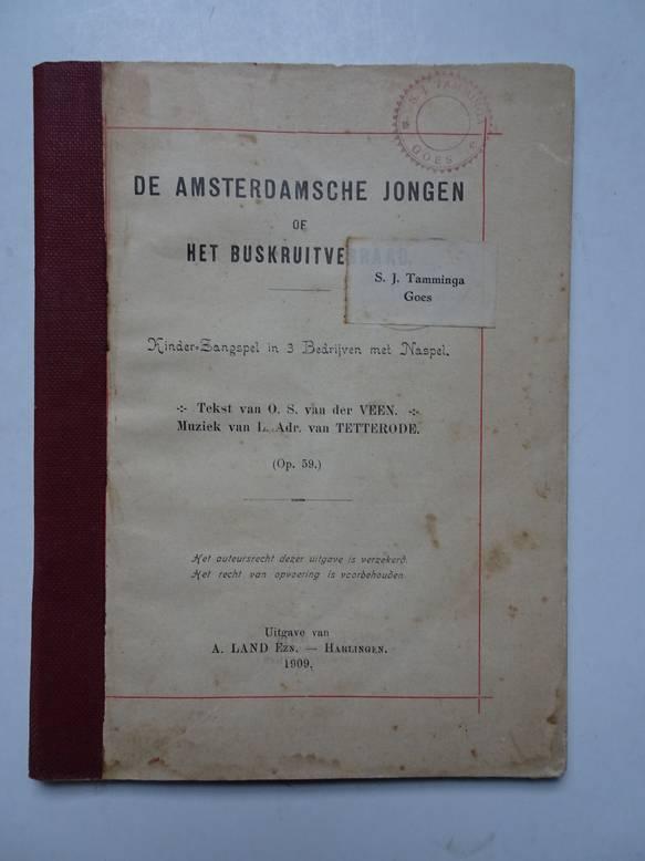 VEEN, O.S. VAN DER. - De Amsterdamsche Jongen of Het Buskruitverraad. Kinder-zangspel in 3 Bedrijven met Naspel.