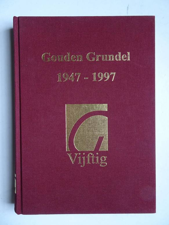 THÜSS, BEN, FORTUIN, ARNOLD, TERPSTRA, RONALD EN T. - Vijftig jaar de Grundel, de geschiedenis van een school. Gouden Grundel 1947-1997.