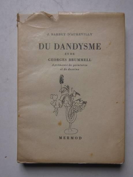 BARBEY D'AUREVILLY, J.. - Du dandysme et de Georges Brummell; agrémenté de peintures et de dessins.