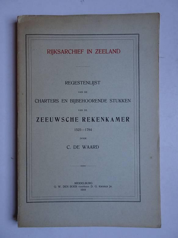WAARD, C. DE. - Rijksarchief in Zeeland; regestenlijst van de charters en bijbehoorende stukken van de Zeeuwse rekenkamer 1525-1784.