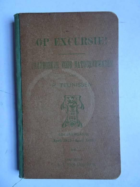 TEUNISSEN, P.. - Op excursie! Jaarboekje voor natuurvrienden; 4de jaargang (april 1902- april 1903).