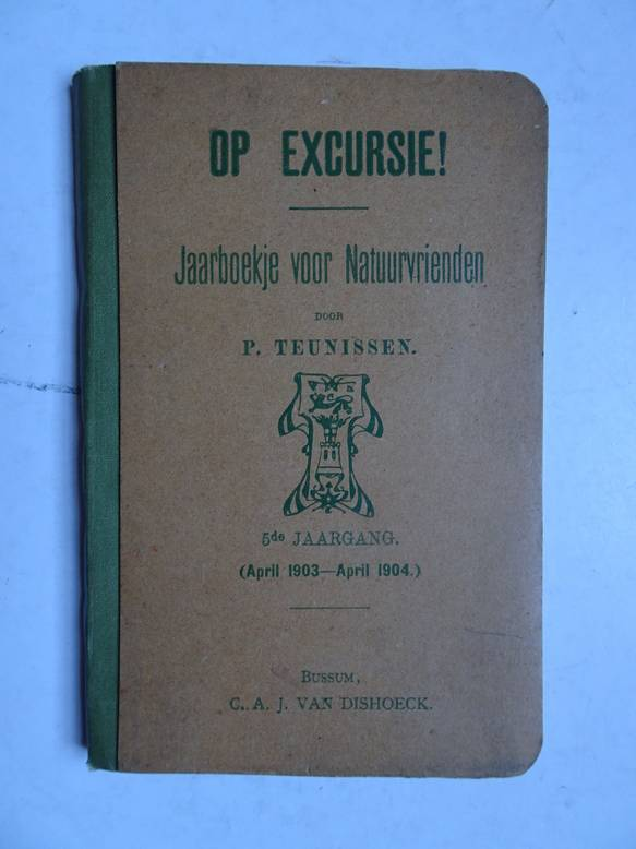 TEUNISSEN, P.. - Op excursie! Jaarboekje voor natuurvrienden; 5de jaargang (april 1903- april 1904).