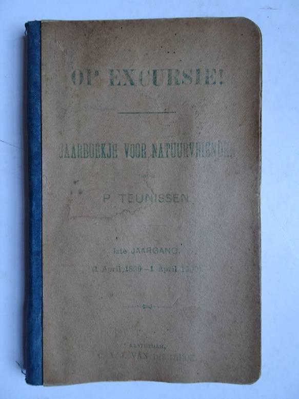 TEUNISSEN, P.. - Op excursie! Jaarboekje voor natuurvrienden; 1ste jaargang (april 1899- april 1900).