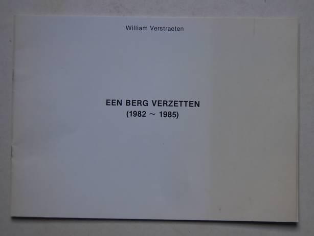 VERSTRAETEN, WILLIAM. - Een berg verzetten (1982-1985).