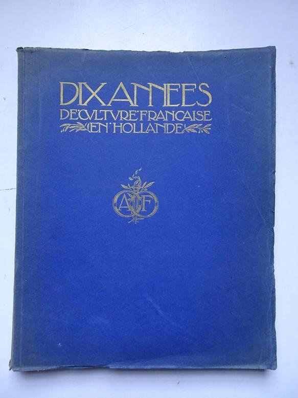 VAR. AUTHORS. - Dix annees de culture Française en Hollande, 1920-1930.