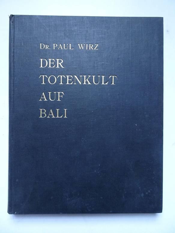 WIRZ, PAUL. - Der Totenkult auf Bali.