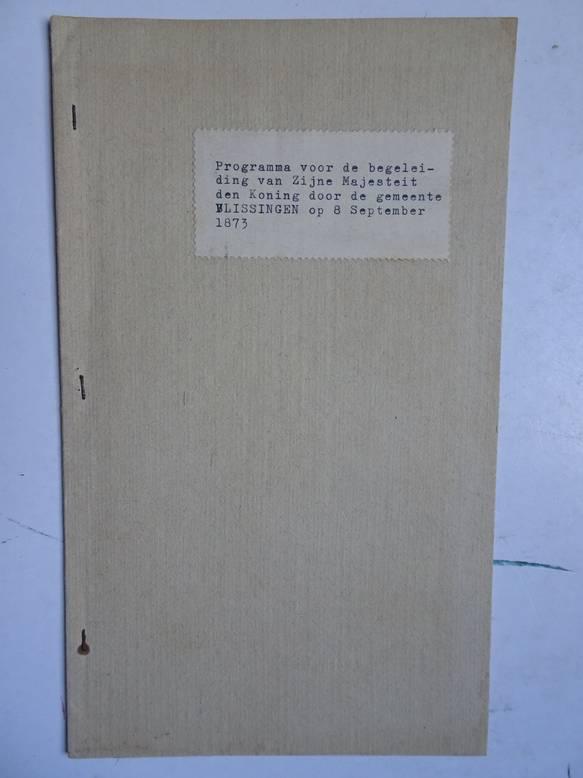 NO AUTHOR. - Programma voor de begeleiding van Zijne Majesteit den Koning door de gemeente Vlissingen op 8 September 1873.