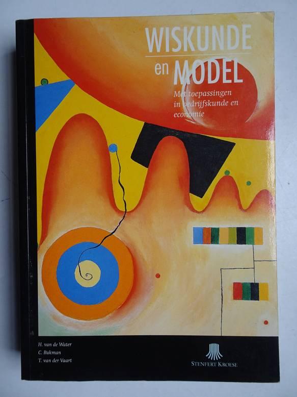 WATER, H. VAN DE, BUKMAN, C. & VAART, T. VAN DER. - Wiskunde en model; met toepassingen in bedrijfskunde en economie.