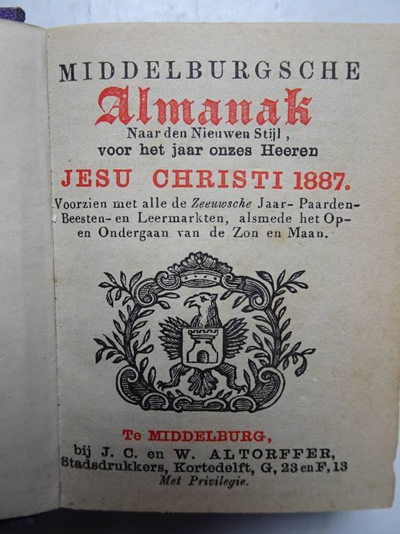 NO AUTHOR. - Middelburgsche almanak, naar den nieuwen stijl, voor het jaar onzes Heeren Jesu Christi 1887. Voorzien met alle de Zeeuwsche jaar- paarden- beesten- en leermarkten, alsmede het op- en ondergaan van de zon en maan.
