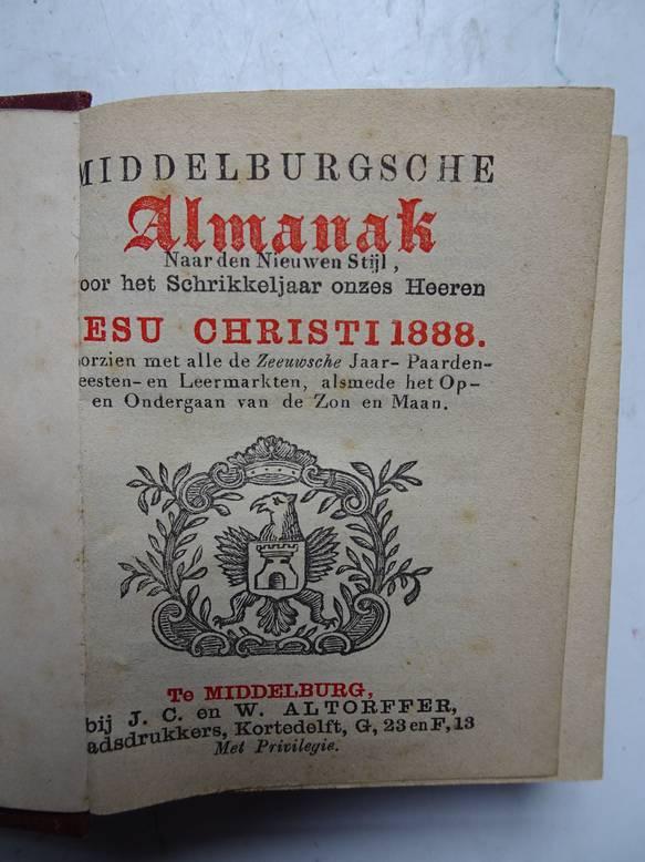 NO AUTHOR. - Middelburgsche almanak, naar den nieuwen stijl, voor het schrikkel-jaar onzes Heeren Jesu Christi 1888. Voorzien met alle de Zeeuwsche jaar- paarden- beesten en leermarkten, alsmede het op- en ondergaan van de zon en maan.