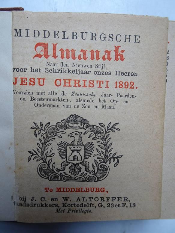 NO AUTHOR. - Middelburgsche almanak, naar den nieuwen stijl, voor het schrikkel-jaar onzes Heeren Jesu Christi 1892. Voorzien met alle de Zeeuwsche jaar- paarden- en beestenmarkten, alsmede het op- en ondergaan van de zon en maan.