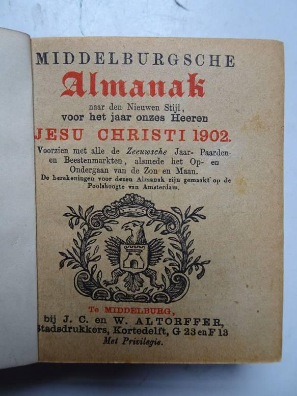 NO AUTHOR. - Middelburgsche almanak, naar den nieuwen stijl, voor het jaar onzes Heeren Jesu Christi 1902. Voorzien met alle de Zeeuwsche jaar- paarden- en beestenmarkten, alsmede het op- en ondergaan van de zon en maan.