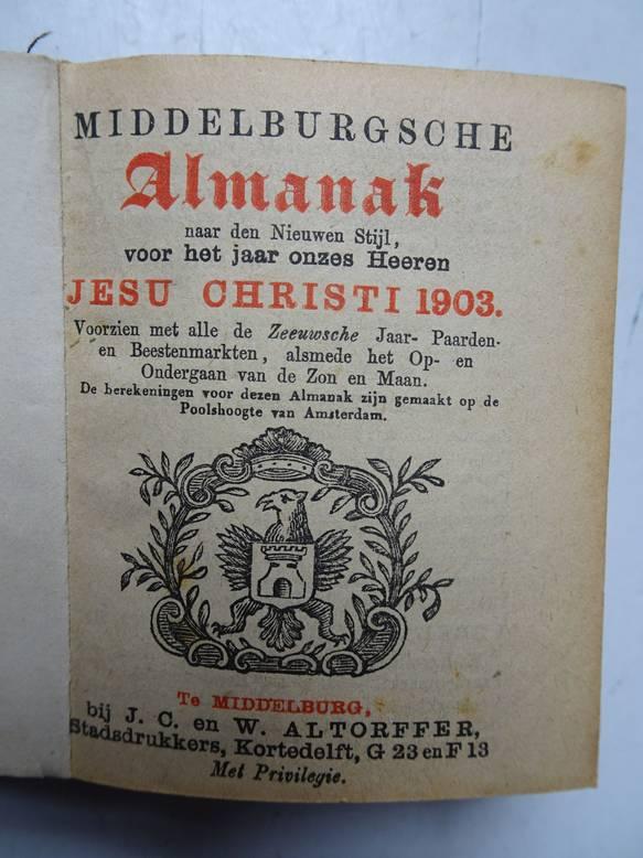 NO AUTHOR. - Middelburgsche almanak, naar den nieuwen stijl, voor het jaar onzes Heeren Jesu Christi 1903. Voorzien met alle de Zeeuwsche jaar- paarden- en beestenmarkten, alsmede het op- en ondergaan van de zon en maan.