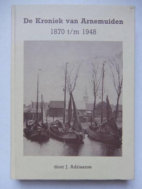 ADRIAANSE, J.. - De kroniek van Arnemuiden, 1870 t/m 1948.