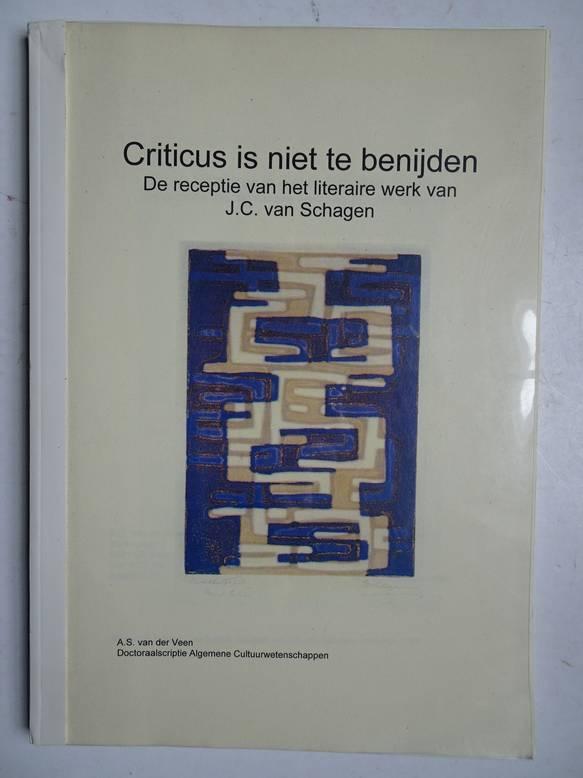 VEEN, A.S. VAN DER. - Criticus is niet te begrijpen; de receptie van het literaire werk van J.C. van Schagen.