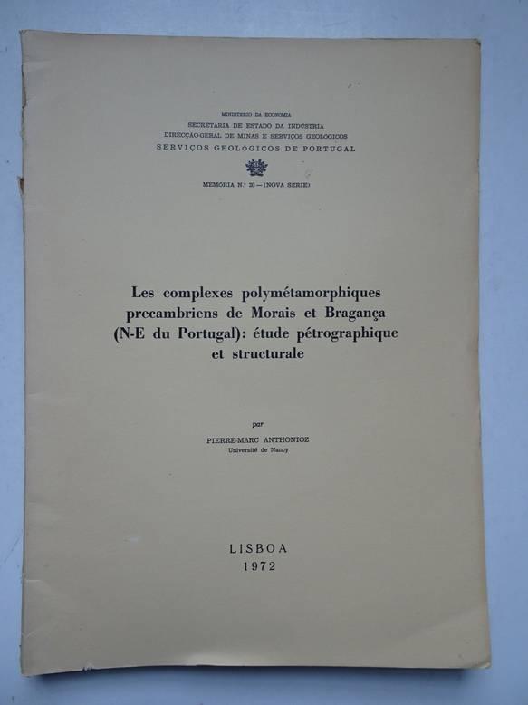 ANTHONIOZ, PIERRE-MARC. - Les complexes polymétamorphiques precambriens de Morais et Bragança (N-E du Portugal): étude pétrographique et structurale.