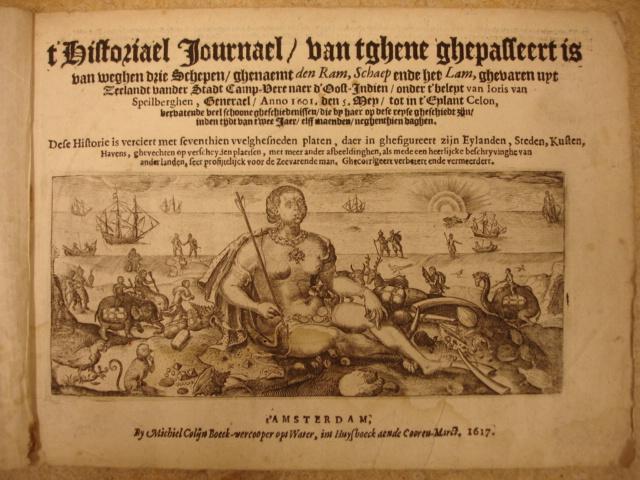 Spilbergen, Joris van (Joris van Speilberghen). - t' Historiael Journael / van tghene ghepasseert is van weghen drie schepen / ghenaemt den Ram, Schaep ende het Lam, ghevaren uyt Zeelandt vander stadt Camp-Vere naer d'Oost-Indien / onder t'beleyt van Joris van Speilberghen, Generael / Anno 1601. den