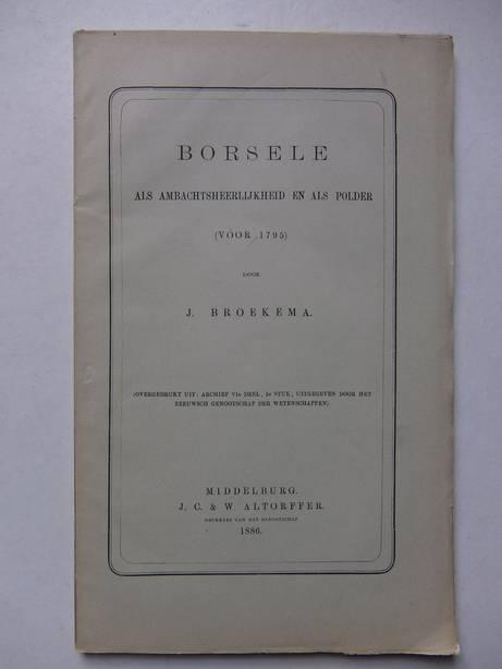BROEKEMA, J.. - Borsele als ambachtsheerlijkheid en als polder (voor 1795).