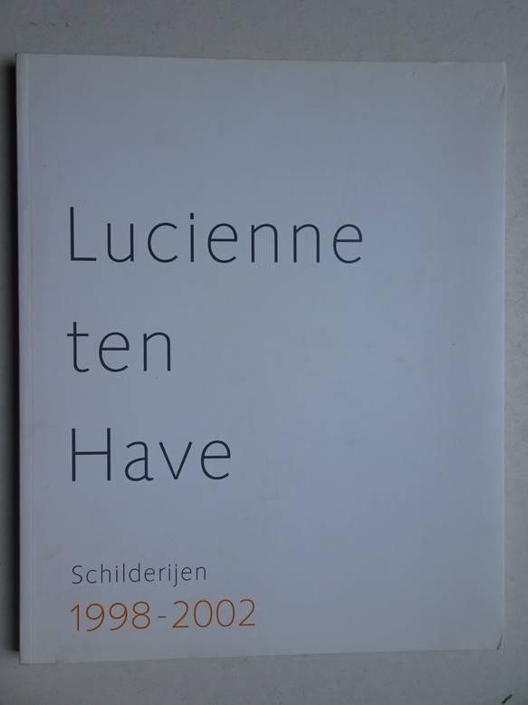 VERBURGH, HENRIËTTE. - Lucienne ten Have. Schilderijen 1998-2002.