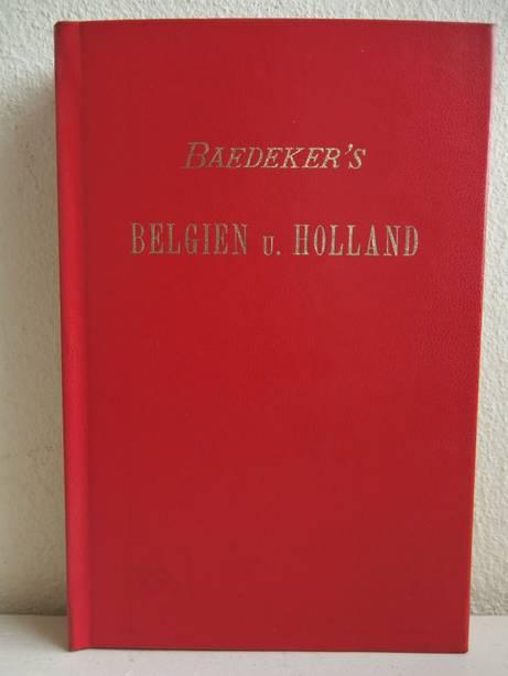 BAEDEKER, K.. - Belgien und Holland. Handbuch für Reisende. Mit 6 Karten und 13 Stadtplänen.