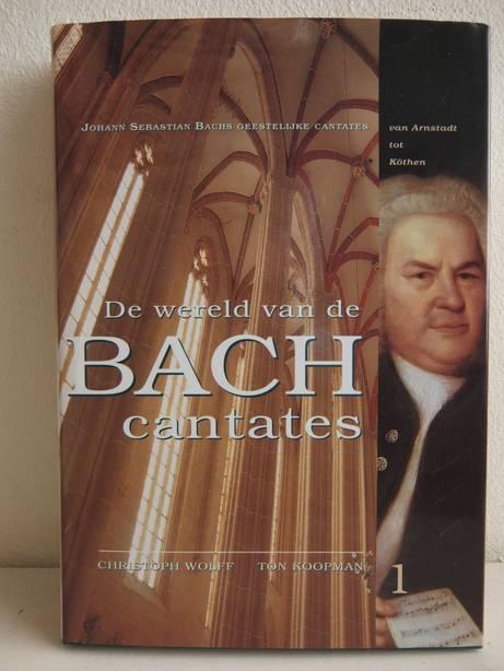 WOLFF, CHRISTOPH & KOOPMAN, TON. - De wereld van de Bach cantates. Deel 1: Johann Sebastian Bachs Geestelijke Cantates: van Arnstadt tot Köthen.