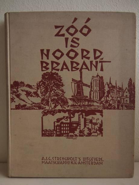CLEERDIN, VINCENT (SAM.). - Zóó is Noord-Brabant. Bijdragen tot de kennis van deze provincie. Haar economische beteekenis, haar uiterlijk, haar geschiedenis.