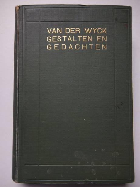 WYCK, B.H.C.K., VAN DER. - Gestalten en Gedachten. Verspreide opstellen.
