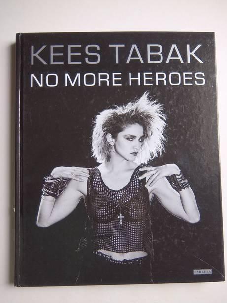 TABAK, KEES. - No more heroes. 30 Jaar popfotografie door Kees Tabak.