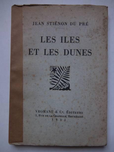 STIÉNON DU PRÉ, JEAN. - Les Iles et les dunes.