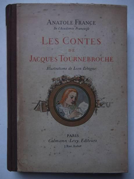 FRANCE, ANATOLE. - Les contes de Jacques Tournebroche.