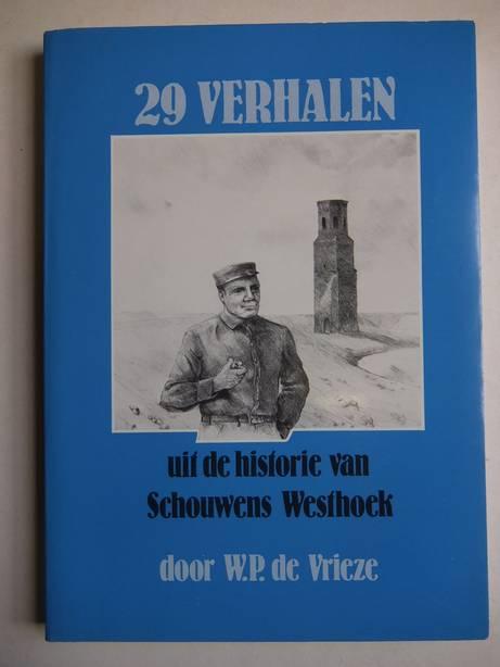 VRIEZE, W.P. DE. - 29 Verhalen. Uit de historie van Schouwens Westhoek.