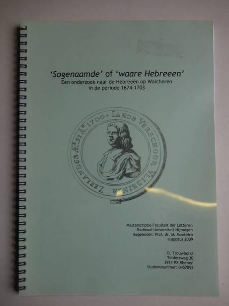 TROUWBORST, D.. - 'Sogenaamde' of 'waare Hebreeen'. Een onderzoek naar de Hebreeën op Walcheren in de periode 1674-1703.