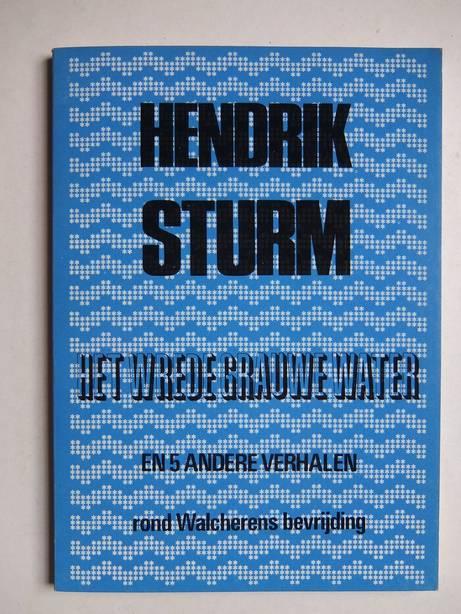 STURM, HENDRIK. - Het wrede grauwe water en 5 andere verhalen rond Walcherens bevrijding.