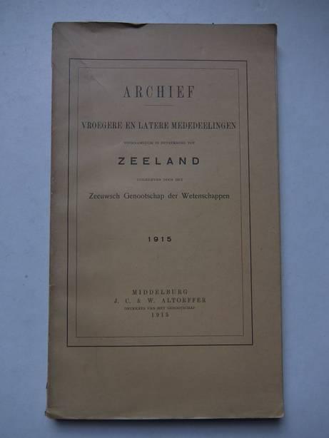 DIVERSE AUTEURS. - Archief vroegere en latere mededeelingen voornamelijk in betrekking tot Zeeland. 1915.