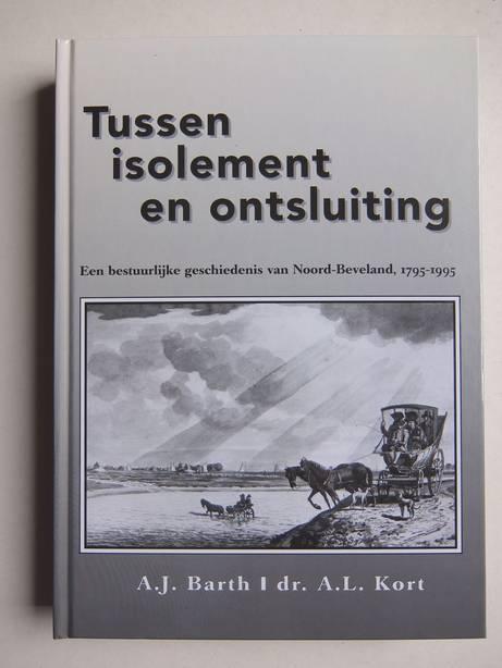 BARTH, A.J. & KORT, A.L.. - Tussen isolement en ontsluiting. Een bestuurlijke geschiedenis van Noord-Beveland 1795-1995.
