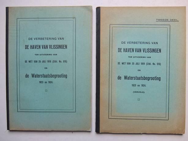 DIVERSE AUTEURS. - De verbetering van de haven van Vlissingen ter uitvoering van de wet van 25 juli 1919 (Stbl. No. 515) en de waterstaatsbegrooting 1923 en 1924. In 2 delen.