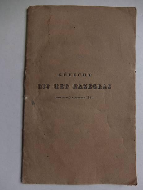 NO AUTHOR. - Verhaal van het gevecht der kanonneerbooten no. 41 en 42 bij het Hazegras, op den 5 augustus 1831. Voorafgegaan door eene antikritiek van een gedeelte der recensie, in de Vaderlandsche Letteroefeningen, van het geschrift van Charles Durand: Dix jours de campagne.
