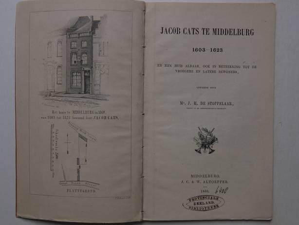 STOPPELAAR, J.H. DE. - Jacob Cats te Middelburg 1603-1623 en zijn huis aldaar, ook in betrekking tot de vroegere en latere bewoners.