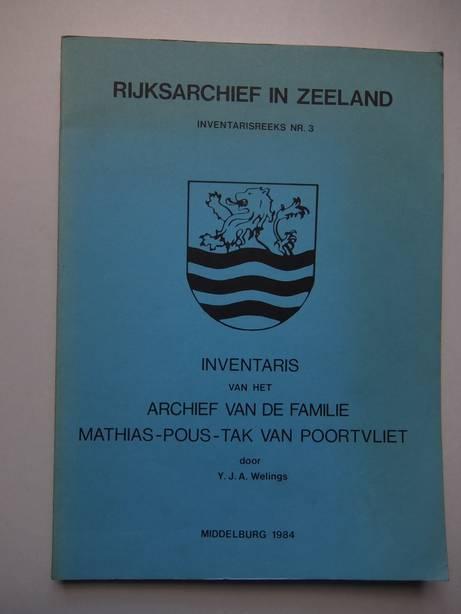 WELINGS, Y.J.A.. - Rijksarchief in Zeeland. Inventarisreeks nr. 3. Inventaris van het archief van de familie Mathias-Pous-Tak van Poortvliet 1462-1944.